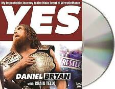 Yes: My Improbable Journey to the Main Event of Wrestlemania by Daniel Bryan,...