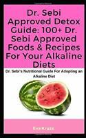 Dr. Sebi Approved Detox Guide: 100+ Dr. Sebi Approved Foods & Recipes For You…