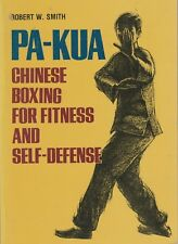 PA-KUA Chinese Boxing for Fitness and Self-Defense By Robert W. Smith Very Good