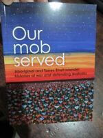 Our Mob Served Bios Australian Aboriginal Serving All Wars WW1 WW2 Viet New Book