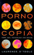 PORNOCOPIA: PORN, SEX, TECHNOLOGY AND DESIRE., O'Toole, Laurence., Used; Very Go