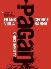 Pagan Christianity?: Exploring the Roots of Our Church Practices Viola, Frank
