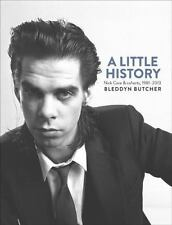 A Little History : Nick Cave and Cohorts, 1981-2013 by Bleddyn Butcher (2015 HB)