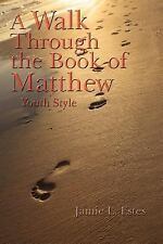 A Walk Through the Book of Matthew : Youth Style by Jamie L. Estes (2007,...