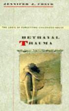 Betrayal Trauma: The Logic of Forgetting Childhood Abuse by Freyd, Jennifer J.