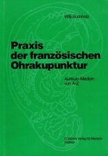 W. Buchholz: Praxis der französischen Ohrakupunktur - Aurikulo-Medizin von A -Z.