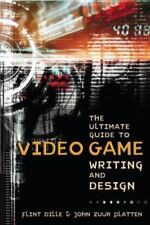 The Ultimate Guide to Video Game Writing and Design by Flint Dille and John...