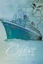 A Cruise to Die For by Anthony Rathe (2013, Paperback)