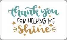 21 X THANK YOU FOR HELPING ME SHINE LABELS SCHOOL TEACHER GIFT NOVELTY PRESENT
