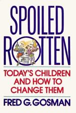 SPOILED ROTTEN: TODAY'S CHILDREN & HOW TO CHANGE THEM -- Fred Gosman  hardcover