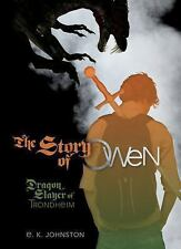 The Story of Owen: Dragon Slayer of Trondheim (Fiction - Young Adult) by E. K.