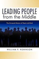 Leading People from the Middle : The Universal Mission of Heart and Mind by...