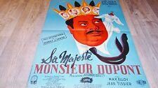 SA MAJESTE MONSIEUR DUPONT  ! affiche cinema 1950 ( de funes )