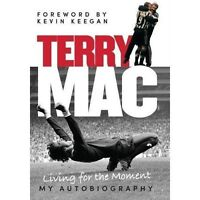 Terry Mac: Living For The Moment - My Autobiography by Terry McDermott | Hardcov