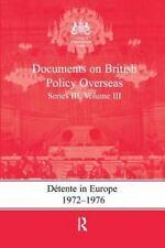 Detente in Europe, 1972-1976: Documents on British Policy Overseas, Series III,