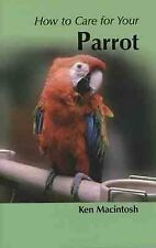 Brand New How to Care for Your Parrot by Ken MacIntosh. Paperback.