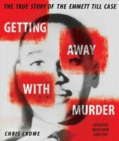 Getting Away With Murder : The True Story of the Emmett Till Case, School And...