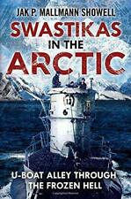 Swastikas in the Arctic: U-boat Alley Through the Frozen Hell by Jak P. Mallmann