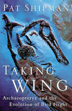 Taking Wing: Archaeopteryx and the Evolution of Bird Flight by Pat Shipman...