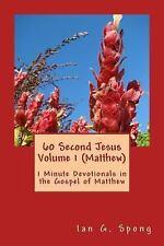 60 Second Jesus: 60 Second Jesus Volume 1 (Matthew) : 1 Minute Devotionals in...