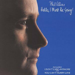 """PHIL COLLINS """"HELLO, I MUST BE GOING"""""""