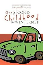 Our Second Childhood On The Internet: By Margaret McCue Rogers, Theresa Barne...