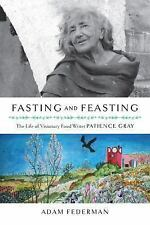 Fasting and Feasting: The Life of Visionary Food Writer Patience Gray ~ Federman