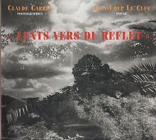 Lents vers du reflet. Claude Carret photos. Jean-Loup Le Cuff poésie. 2001.
