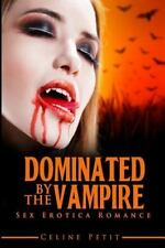 Sex Erotica Romance: Dominated by the Vampire by Celine Petit (2015,...