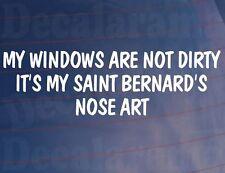 MY WINDOWS ARE NOT DIRTY IT'S MY SAINT BERNARD'S NOSE ART Funny Car Dog Sticker