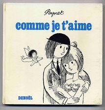 Comme je t'aime Peynet Ed. Denoël EO 1971 TBE