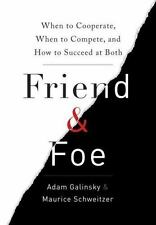 Friend & Foe: When to Cooperate, When to Compete, and How to Succeed at Both by