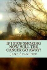If I Stop Smoking Now Will the Cancer Go Away? by Jane Stanhope (2016,...