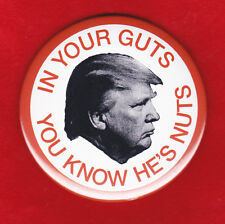 anti trump campaign pin  IN YOUR GUTS YOU KNOW HE'S NUTS