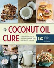 The Coconut Oil Cure: Essential Recipes And Remedies To Heal Your Body Inside...