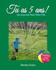 Tu As 5 ANS! un Journal Pour Mon Fils by Sherley Grace (2016, Paperback)