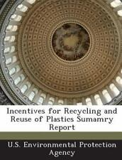 Incentives for Recycling and Reuse of Plastics Sumamry Report (2013, Paperback)