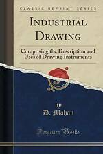 Industrial Drawing: Comprising the Description and Uses of Drawing Instruments (