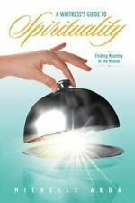 A Waitress's Guide to Spirituality : Finding Meaning in the Menial by...
