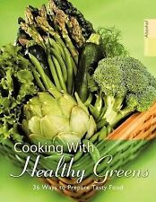 Cooking With Healthy Greens: 36 Ways to Prepare Tasty Food by Alevtina Altenhof