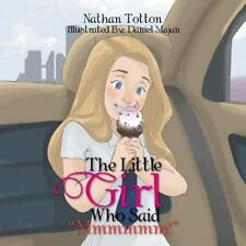 The Little Girl Who Said MMMMMM! by Nathan Totton (2016, Paperback)