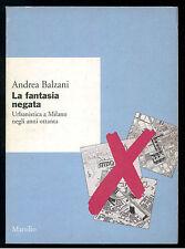 BALZANI ANDREA LA FANTASIA NEGATA MARSILIO 1995 RICERCHE URBANISTICA MILANO