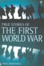 True Stories of the First World War (True Adventure Stories) by Dowswell, Paul