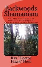 Backwoods Shamanism : An Introduction to the Old-Time American Folk Magic of ...
