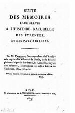 Suite des Mémoires Pour Servir a l'histoire Naturelle des Pyrénées, et des...