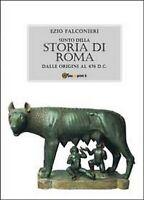 Sunto della storia di Roma. Dalle origini al 476 d.C. di Ezio Falconieri,  2011