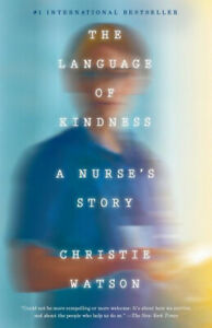 The Language of Kindness: A Nurse's Story by Christie Watson