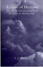 Eclipse of Heaven: The Loss of Transcendence and Its Effect on Modern Life, A. J