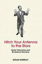 Hitch Your Antenna to the Stars!: Early Television and Broadcast-ExLibrary
