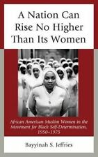 A Nation Can Rise No Higher Than its Women: African American Muslim Women in the